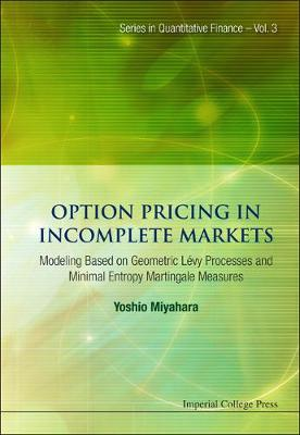 Option Pricing In Incomplete Markets: Modeling Based On Geometric L'evy Processes And Minimal Entropy Martingale Measures - Series In Quantitative Finance 3 (Hardback)