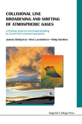 Collisional Line Broadening And Shifting Of Atmospheric Gases: A Practical Guide For Line Shape Modelling By Current Semi-classical Approaches (Hardback)