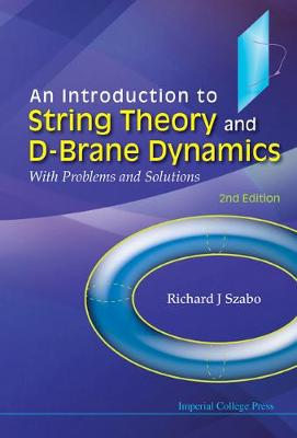 Introduction To String Theory And D-brane Dynamics, An: With Problems And Solutions (2nd Edition) (Hardback)
