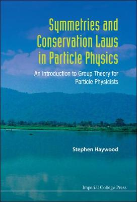 Symmetries And Conservation Laws In Particle Physics: An Introduction To Group Theory For Particle Physicists (Hardback)