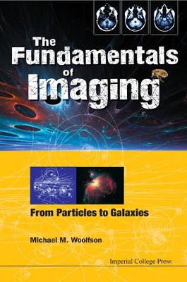 Fundamentals Of Imaging, The: From Particles To Galaxies (Hardback)