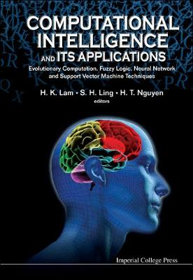 Computational Intelligence And Its Applications: Evolutionary Computation, Fuzzy Logic, Neural Network And Support Vector Machine Techniques (Hardback)