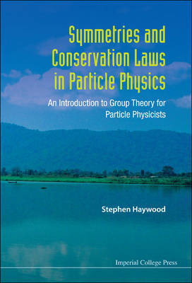 Symmetries And Conservation Laws In Particle Physics: An Introduction To Group Theory For Particle Physicists (Paperback)
