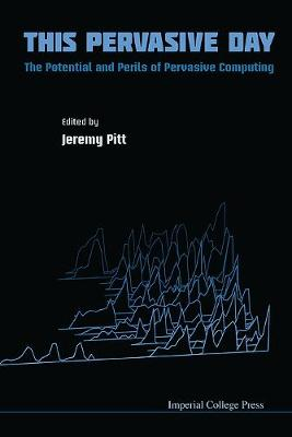 This Pervasive Day: The Potential And Perils Of Pervasive Computing (Hardback)