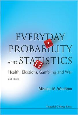 Everyday Probability And Statistics: Health, Elections, Gambling And War (2nd Edition) (Hardback)