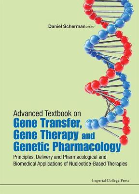Advanced Textbook On Gene Transfer, Gene Therapy And Genetic Pharmacology: Principles, Delivery And Pharmacological And Biomedical Applications Of Nucleotide-based Therapies - Icp Textbooks In Biomolecular Sciences 1 (Hardback)