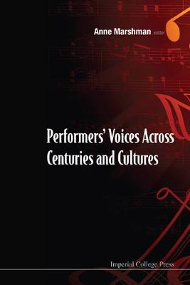 Performers' Voices Across Centuries And Cultures - Selected Proceedings Of The 2009 Performer's Voice International Symposium (Paperback)
