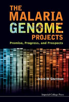 Malaria Genome Projects, The: Promise, Progress, And Prospects (Hardback)