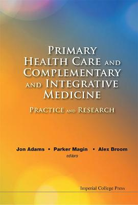 Primary Health Care And Complementary And Integrative Medicine: Practice And Research (Hardback)
