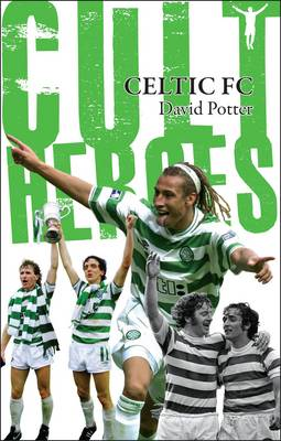 Celtic Cult Heroes: The Bhoys' Greatest Icons (Paperback)