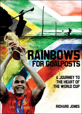 Rainbows for Goalposts: Searching for the Heart of South African Football (Paperback)