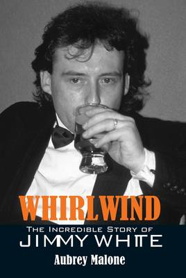 Whirlwind: The Incredible Story of Jimmy White (Hardback)