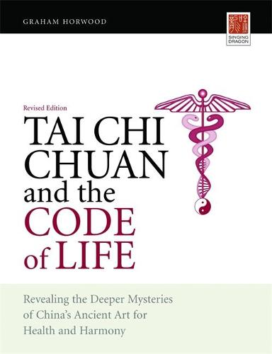 Tai Chi Chuan and the Code of Life: Revealing the Deeper Mysteries of China's Ancient Art for Health and Harmony (Revised Edition) (Paperback)
