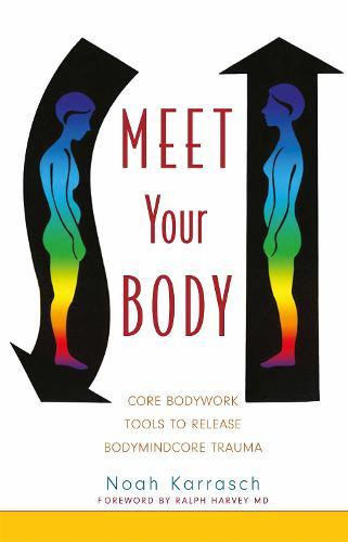 Meet Your Body: Core Bodywork Tools to Release Bodymindcore Trauma (Paperback)