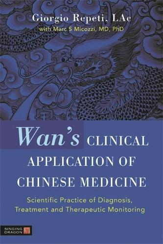 Wan's Clinical Application of Chinese Medicine: Scientific Practice of Diagnosis, Treatment and Therapeutic Monitoring (Paperback)