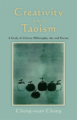 Creativity and Taoism: A Study of Chinese Philosophy, Art and Poetry (Paperback)