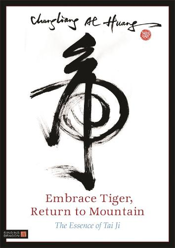 Embrace Tiger, Return to Mountain: The Essence of Tai Ji (Paperback)
