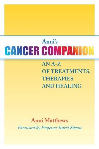 Anni's Cancer Companion: An A-Z of Treatments, Therapies and Healing (Paperback)