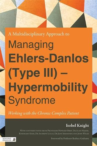 A Multidisciplinary Approach to Managing Ehlers-Danlos (Type III) - Hypermobility Syndrome: Working with the Chronic Complex Patient (Paperback)
