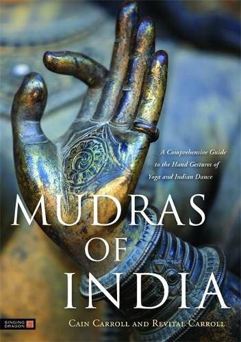 Mudras of India: A Comprehensive Guide to the Hand Gestures of Yoga and Indian Dance (Hardback)