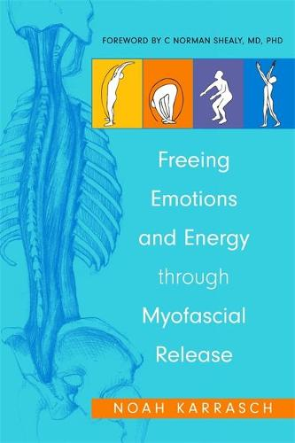 Freeing Emotions and Energy Through Myofascial Release (Paperback)