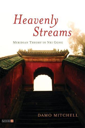 Heavenly Streams: Meridian Theory in Nei Gong - Daoist Nei Gong (Paperback)