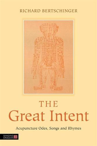 The Great Intent: Acupuncture Odes, Songs and Rhymes (Paperback)