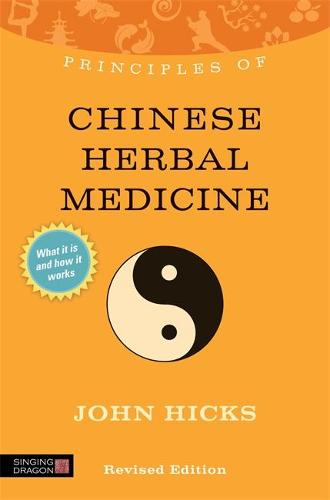 Principles of Chinese Herbal Medicine: What it is, How it Works, and What it Can Do for You - Discovering Holistic Health (Paperback)