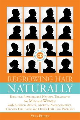 Regrowing Hair Naturally: Effective Remedies and Natural Treatments for Men and Women with Alopecia Areata, Alopecia Androgenetica, Telogen Effluvium and Other Hair Loss Problems (Paperback)
