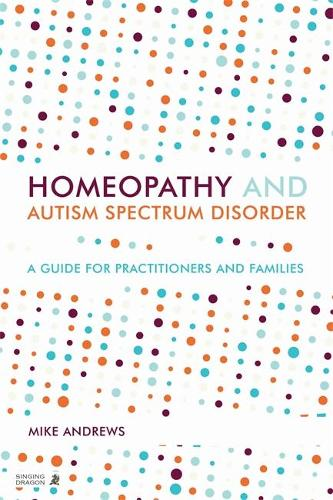 Homeopathy and Autism Spectrum Disorder: A Guide for Practitioners and Families (Paperback)