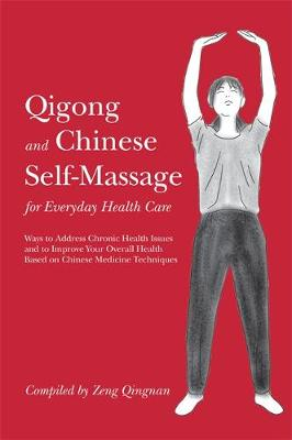 Qigong and Chinese Self-Massage for Everyday Health Care: Ways to Address Chronic Health Issues and to Improve Your Overall Health Based on Chinese Medicine Techniques - Chinese Health Qigong (Paperback)