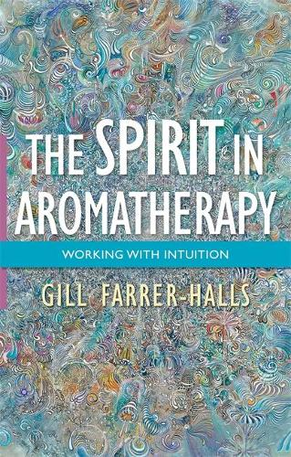The Spirit in Aromatherapy: Working with Intuition (Paperback)