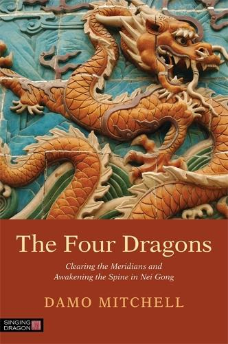 The Four Dragons: Clearing the Meridians and Awakening the Spine in Nei Gong - Daoist Nei Gong (Paperback)