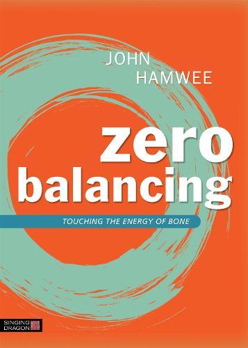 Zero Balancing: Touching the Energy of Bone (Paperback)