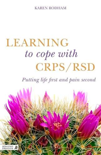 Learning to Cope with CRPS / RSD: Putting Life First and Pain Second (Paperback)