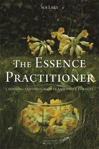 The Essence Practitioner: Choosing and Using Flower and Other Essences (Paperback)