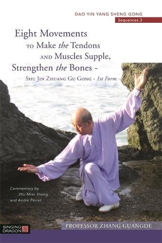 Eight Movements to Make the Tendons and Muscles Supple, Strengthen the Bones - Shu Jin Zhuang Gu Gong - 1st Form: Dao Yin Yang Sheng Gong Sequences 3 - Dao Yin Yang Shen Gong (Paperback)