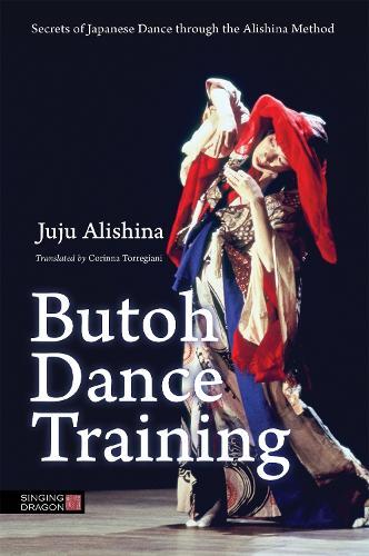 Butoh Dance Training: Secrets of Japanese Dance through the Alishina Method (Paperback)