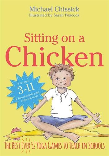 Sitting on a Chicken: The Best (Ever) 52 Yoga Games to Teach in Schools (Paperback)