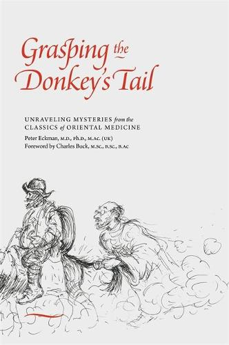 Grasping the Donkey's Tail: Unraveling Mysteries from the Classics of Oriental Medicine (Paperback)