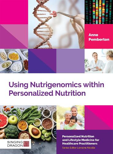 Using Nutrigenomics within Personalized Nutrition: A Practitioner's Guide - Personalized Nutrition and Lifestyle Medicine for Healthcare Practitioners (Hardback)