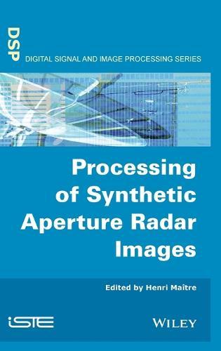 Processing of Synthetic Aperture Radar Images - ISTE (Hardback)