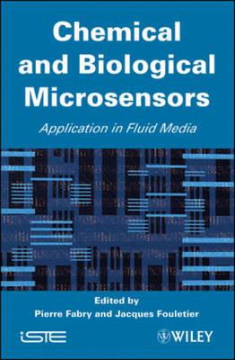 Chemical and Biological Microsensors: Applications in Fluid Media - ISTE (Hardback)
