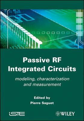 Passive RF Integrated Circuits: Modeling, Characterization and Measurement (Hardback)