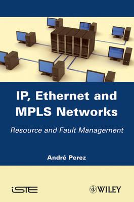 IP, Ethernet and MPLS Networks: Resource and Fault Management (Hardback)