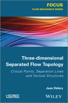 Three-dimensional Separated Flow Topology: Critical Points, Separation Lines and Vortical Structures (Hardback)
