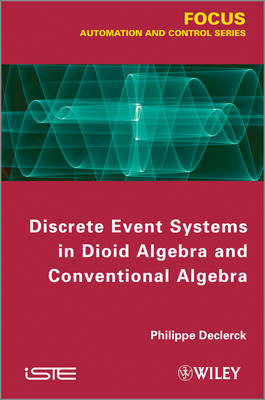 Discrete Event Systems in Dioid Algebra and Conventional Algebra (Hardback)