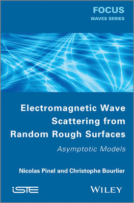Electromagnetic Wave Scattering from Random Rough Surfaces: Asymptotic Models (Hardback)