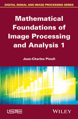 Mathematical Foundations of Image Processing and Analysis (Hardback)