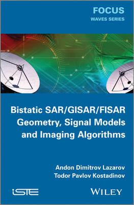 Bistatic SAR / GISAR / FISAR Geometry, Signal Models and Imaging Algorithms (Hardback)